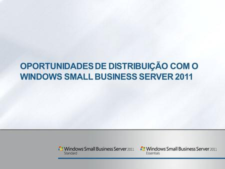 OPORTUNIDADES DE DISTRIBUIÇÃO COM O WINDOWS SMALL BUSINESS SERVER 2011.