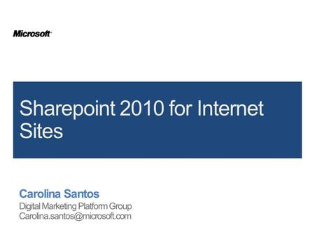 2 | SharePoint Server 2010 for Internet Sites 3 | SharePoint Server 2010 for Internet Sites 60 pessoas no mundo Dedicadas ao produto SharePoint for Internet.