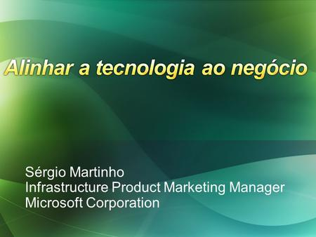 Sérgio Martinho Infrastructure Product Marketing Manager Microsoft Corporation.
