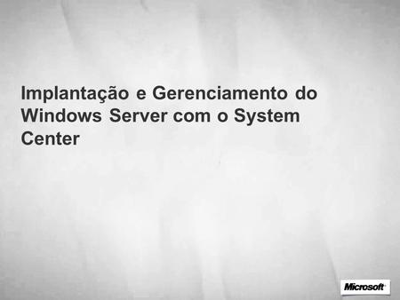 Implantação e Gerenciamento do Windows Server com o System Center.