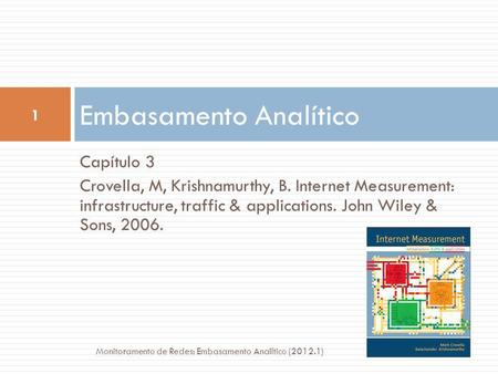 Capítulo 3 Crovella, M, Krishnamurthy, B. Internet Measurement: infrastructure, traffic & applications. John Wiley & Sons, 2006. Embasamento Analítico.