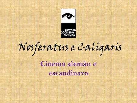 Nosferatus e Caligaris Cinema alemão e escandinavo.