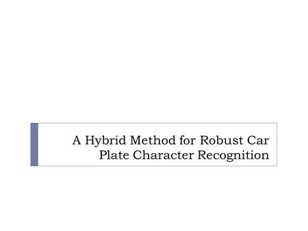 A Hybrid Method for Robust Car Plate Character Recognition.