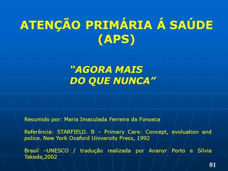 Resumido por: Maria Imaculada Ferreira da Fonseca Referência: STARFIELD. B – Primary Care: Concept, evoluation and police. New York Oxaford University.