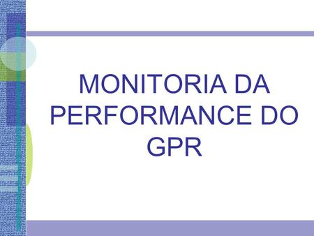 MONITORIA DA PERFORMANCE DO GPR