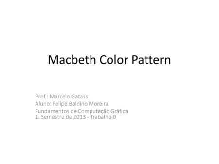 Macbeth Color Pattern Prof.: Marcelo Gatass