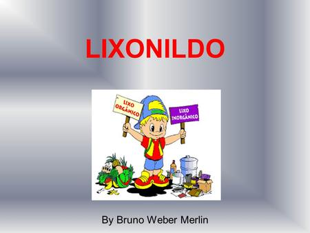 LIXONILDO By Bruno Weber Merlin.