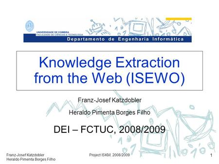 Franz-Josef Katzdobler Heraldo Pimenta Borges Filho Project ISKM, 2008/2009 1 Knowledge Extraction from the Web (ISEWO) Franz-Josef Katzdobler Heraldo.