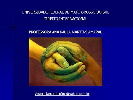 UNIVERSIDADE FEDERAL DE MATO GROSSO DO SUL DIREITO INTERNACIONAL PROFESSORA ANA PAULA MARTINS AMARAL