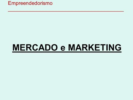 Empreendedorismo ________________________________________ MERCADO e MARKETING.