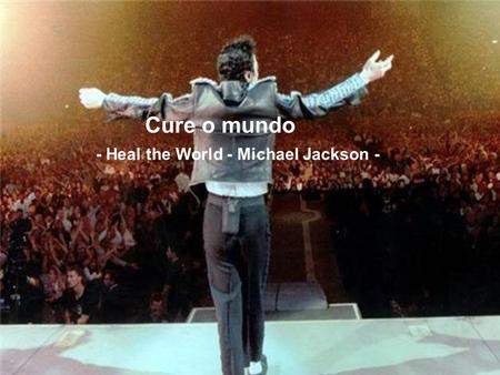 Cure o mundo - Heal the World - Michael Jackson -