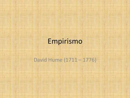 Empirismo David Hume (1711 – 1776).