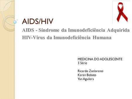 AIDS/HIV AIDS - Síndrome da Imunodeficiência Adquirida