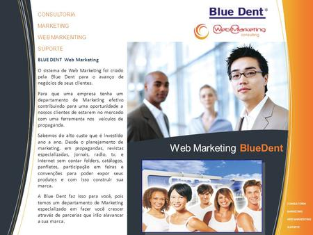 Web Marketing BlueDent CONSULTORIA MARKETING WEB MARKENTING SUPORTE CONSULTORIA MARKETING WEB MARKENTING SUPORTE BLUE DENT Web Marketing O sistema de Web.