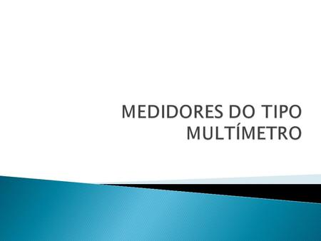 MEDIDORES DO TIPO MULTÍMETRO