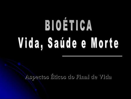 Aspectos Éticos do Final de Vida