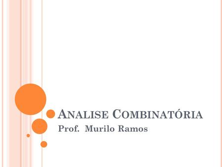 Analise Combinatória Prof. Murilo Ramos.