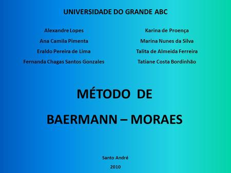 MÉTODO DE BAERMANN – MORAES UNIVERSIDADE DO GRANDE ABC Alexandre Lopes