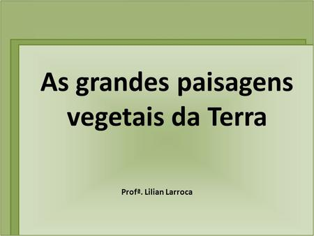 As grandes paisagens vegetais da Terra