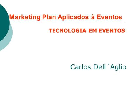Marketing Plan Aplicados à Eventos Carlos Dell´Aglio FMU TECNOLOGIA EM EVENTOS.