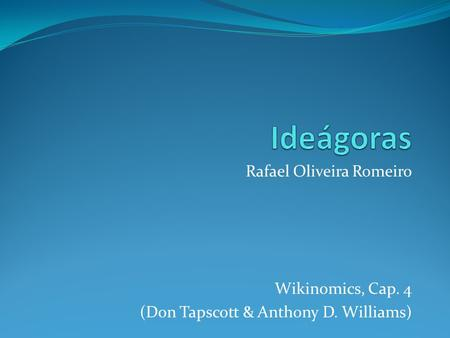 Rafael Oliveira Romeiro Wikinomics, Cap. 4 (Don Tapscott & Anthony D. Williams)