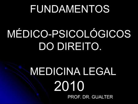 2010 FUNDAMENTOS MÉDICO-PSICOLÓGICOS DO DIREITO. MEDICINA LEGAL