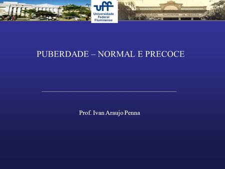 PUBERDADE – NORMAL E PRECOCE