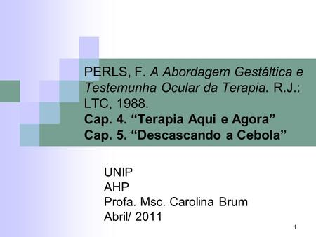 UNIP AHP Profa. Msc. Carolina Brum Abril/ 2011
