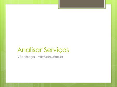 Analisar Serviços Vítor Braga – Computation Independent Model (CIM) Platform Independent Model (PIM) Platform Specific Model (PSM) MDA.