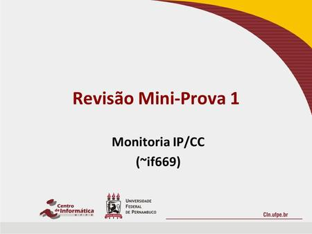 Revisão Mini-Prova 1 Monitoria IP/CC (~if669). Roteiro 1. 1.If, if-else, switch 2. 2.For, while, do-while 3. 3.OO 4. 4.Array 5. 5.Strings 6. 6.Recursão.