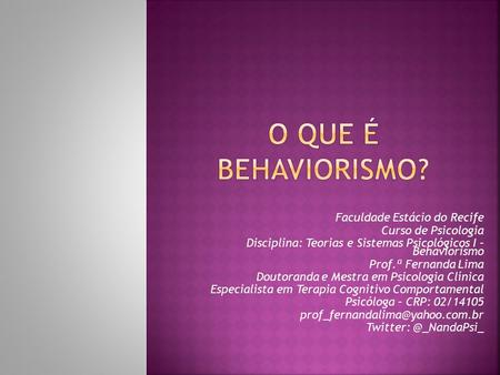 O QUE É BEHAVIORISMO? Faculdade Estácio do Recife Curso de Psicologia