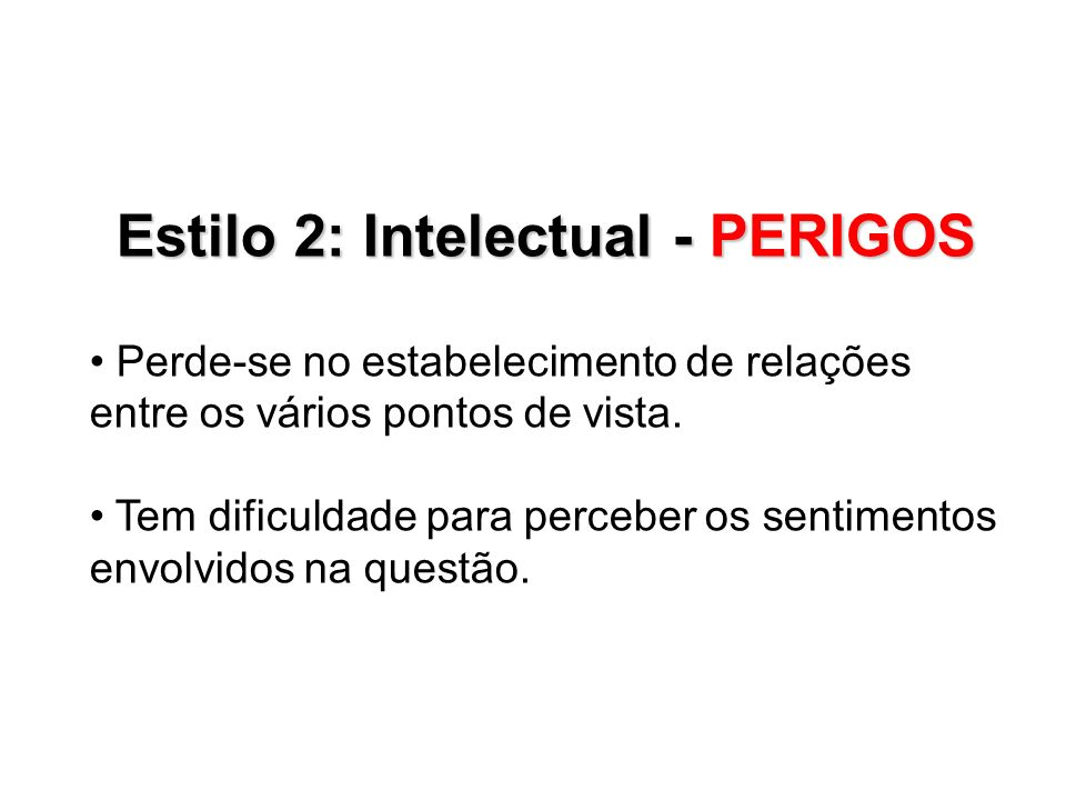 Estilo 2: Intelectual - PERIGOS Às vezes assume posturas excessivamente inquiridoras.