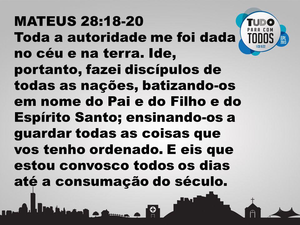 1.TODA AUTORIDADE: Não existe área, cultura, povos fora do domínio, poder e autoridade de Jesus 2.