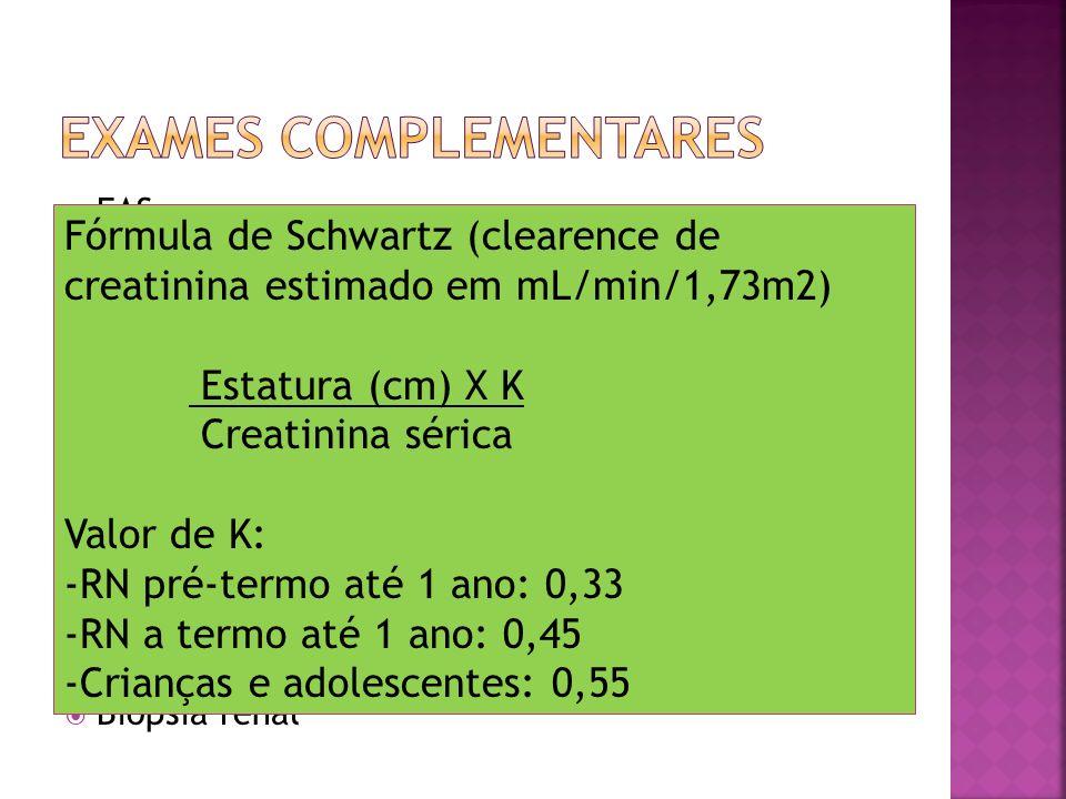 Valores normais de creatinina sérica: Creatinina sérica = 0,004 X altura (cm) OU Meninos: 0,35 + 0,03 X idade (anos) Meninas: 0,37 + 0,02 X idade (anos)