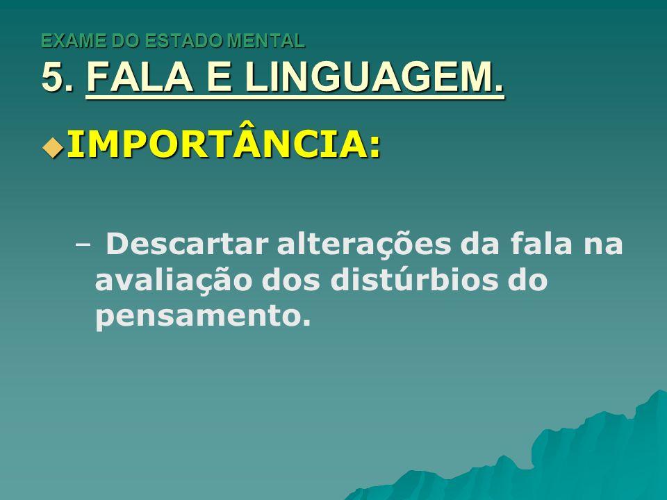 EXAME DO ESTADO MENTAL 5.FALA E LINGUAGEM. ELEMENTOS DA 1.