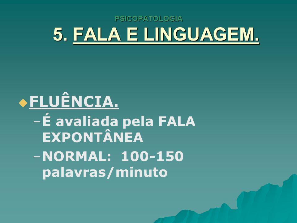 PSICOPATOLOGIA 5.FALA E LINGUAGEM. REPETIÇÃO:capacidade de repetir palavras e frases.