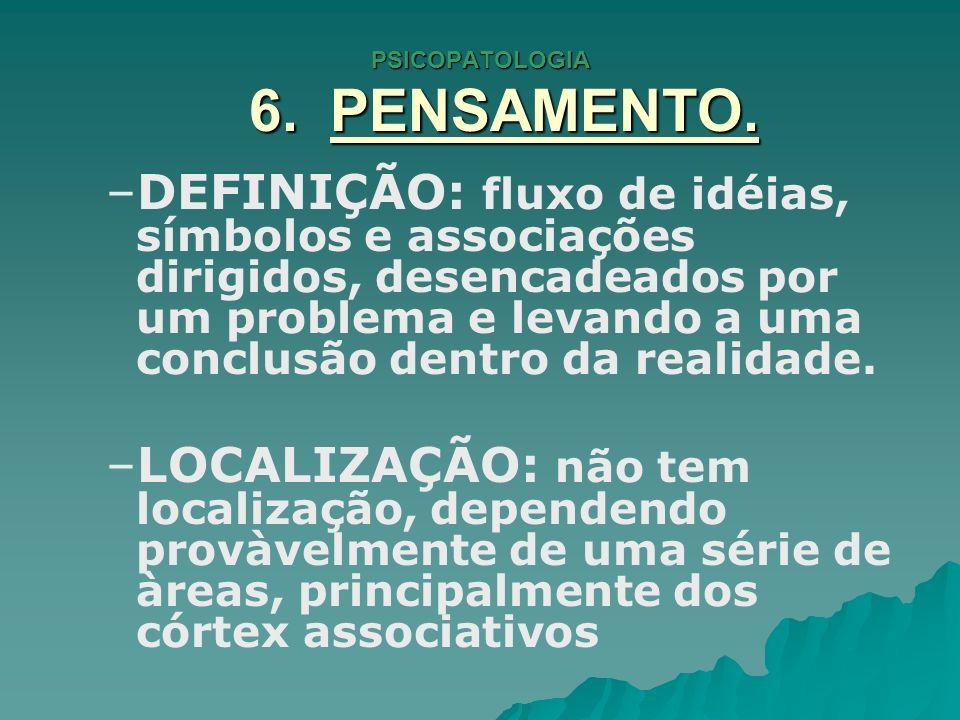 PSICOPATOLOGIA 6.PENSAMENTO. CONSIDERAMOS 3 ASPECTOS: 1.