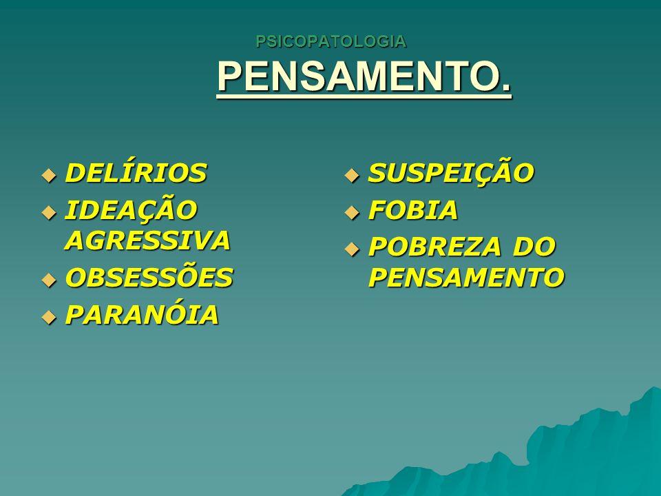PSICOPATOLOGIA 6.PENSAMENTO. DELÍRIOS. DELÍRIOS.