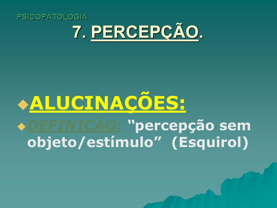 PSICOPATOLOGIA 7.PERCEPÇÃO.TIPOS: segundo o orgão dos sentidos afetado.