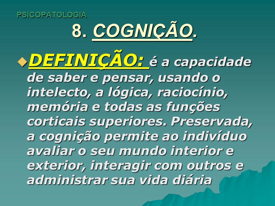 PSICOPATOLOGIA 8.COGNIÇÃO. ÍTENS DA AVALIAÇÃO COGNITIVA.