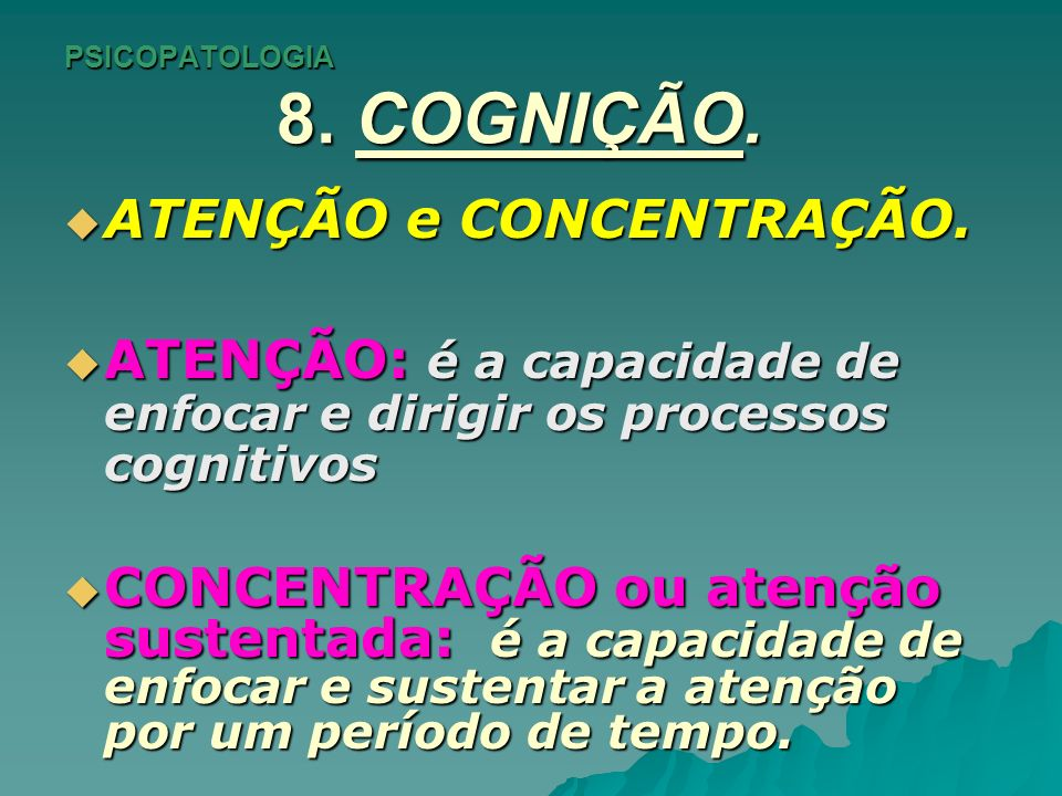 PSICOPATOLOGIA 8.COGNIÇÃO. AVALIAÇÃO DA ATENÇÃO. AVALIAÇÃO DA ATENÇÃO.