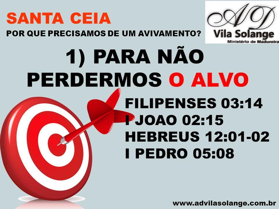 VILA SOLANGE www.advilasolange.com.br SANTA CEIA 2) PRECISAMOS DE AVIVAMENTO PARA ESTAR ALERTA AO ARREBATAMENTO POR QUE PRECISAMOS DE UM AVIVAMENTO.