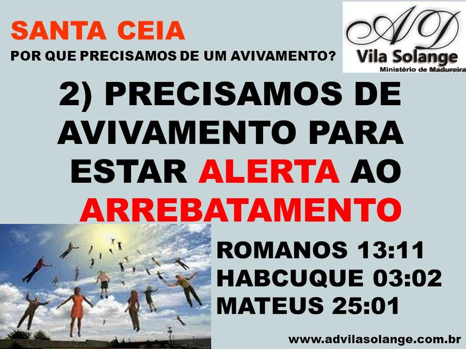 VILA SOLANGE www.advilasolange.com.br SANTA CEIA 3) QUANDO DEVER HAVER O AVIVAMENTO NA IGREJA.