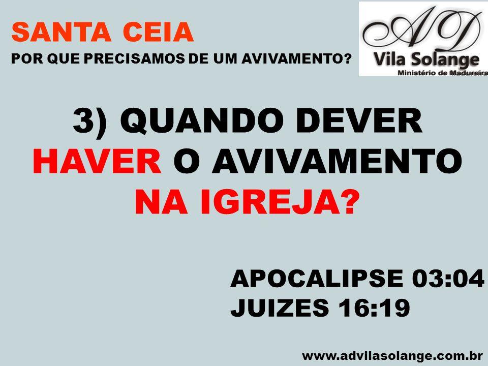 VILA SOLANGE www.advilasolange.com.br SANTA CEIA 4) O QUE É NECESSARIO PARA ACONTECER O AVIVAMENTO.