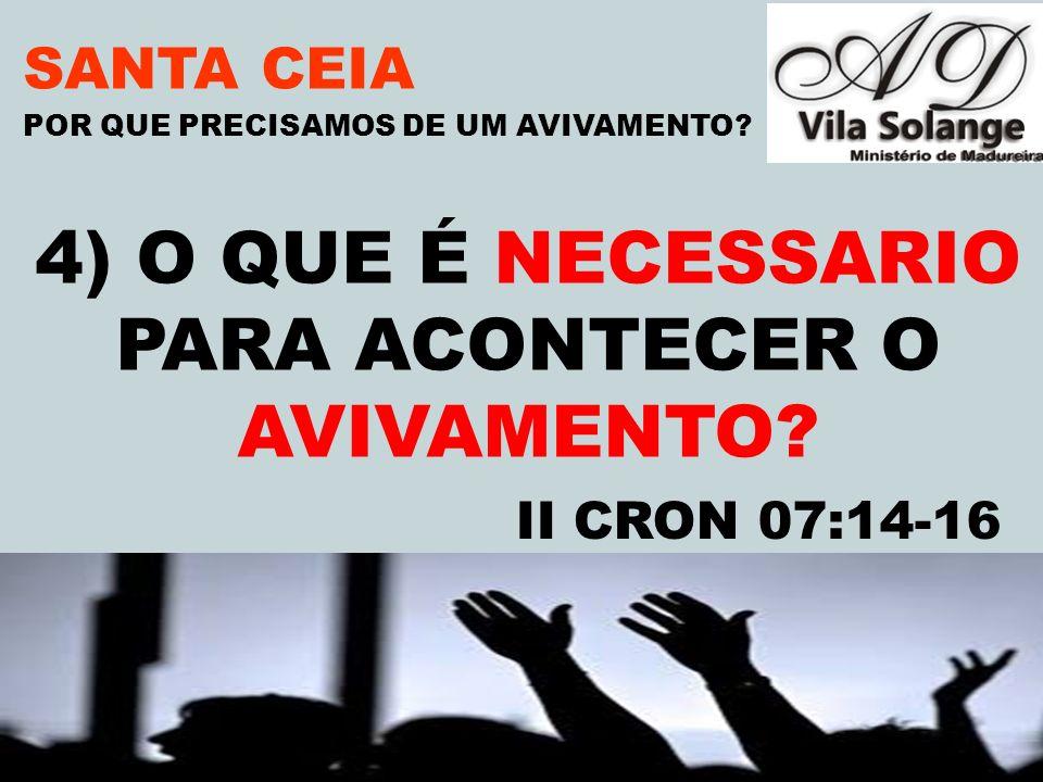 VILA SOLANGE www.advilasolange.com.br SANTA CEIA 5) QUANDO VEM O AVIVAMENTO (SINTOMAS) POR QUE PRECISAMOS DE UM AVIVAMENTO.