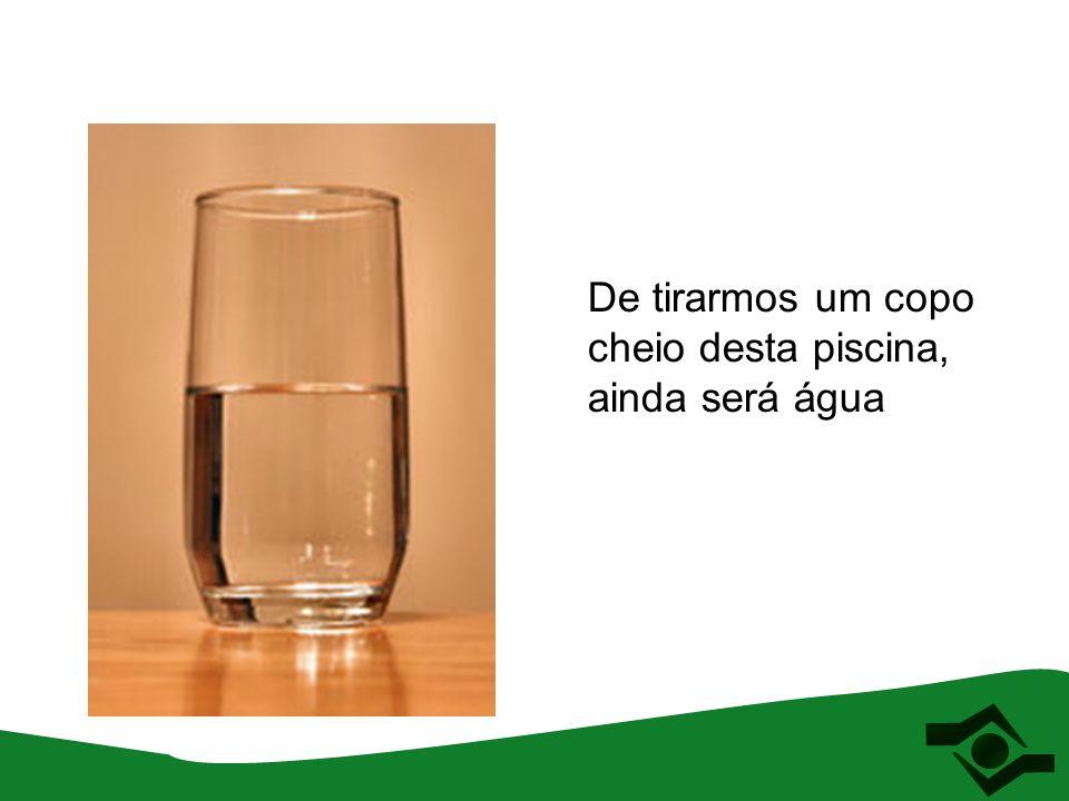 Uma gota deste copo ainda é água.