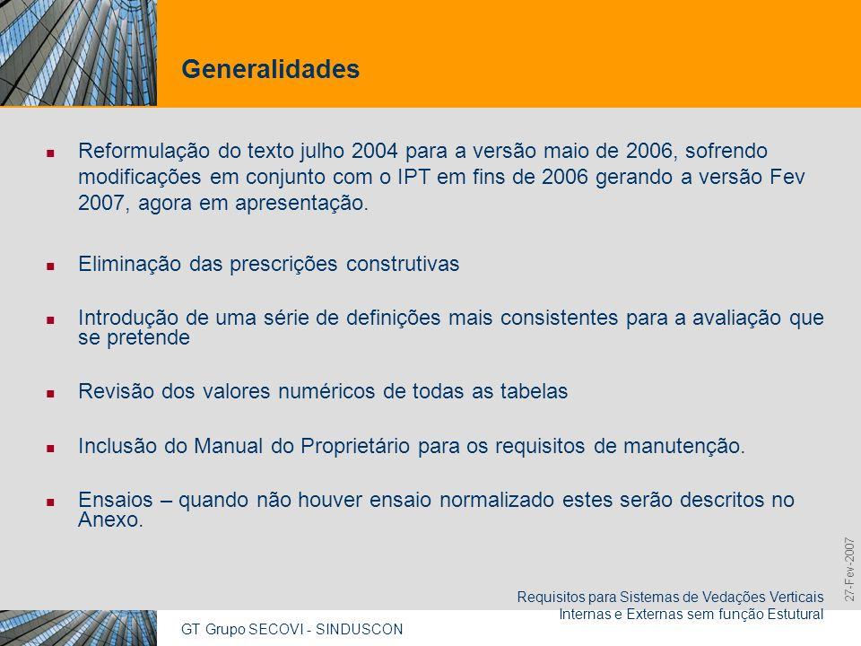 GT Grupo SECOVI - SINDUSCON Requisitos para Sistemas de Vedações Verticais Internas e Externas sem função Estutural 9,825,461,087,64 10,91 6,00 0,00 8,00 27-Fev-2007 3 - Pontos relevantes discutidos e a posição assumida pelo Grupo 3.1 Título – Parte 4 Título inicial - Fachadas e Paredes Internas Título definitivo – Sistemas de Vedações Verticais Externas e Internas (SVVEI) Considerações para alteração do título: A Parte 4 considera o desempenho de vedações sem função estrutural.