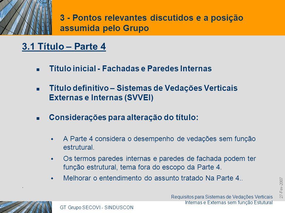 GT Grupo SECOVI - SINDUSCON Requisitos para Sistemas de Vedações Verticais Internas e Externas sem função Estutural 9,825,461,087,64 10,91 6,00 0,00 8,00 27-Fev-2007 3 - Pontos relevantes discutidos e a posição assumida pelo Grupo 3.2 Revisões do texto Revisão do texto elaborado pelo IPT, julho 2004, passando pela versão distribuída em maio de 2006 e culminando com versão Fev 2007.