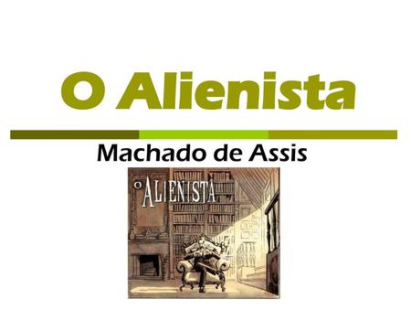 O Alienista Machado de Assis.