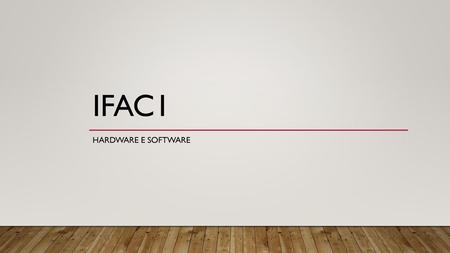 IFAC1 Hardware e software.